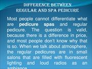 Difference between Regular and Spa Pedicure