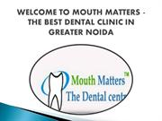 Best Dental Clinic Greater Noida : Mouth Matters