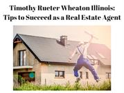 Timothy Rueter Wheaton Illinois- Tips to Become Real Estate Agent