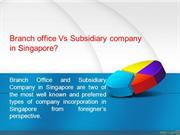 Branch office Vs Subsidiary company in Singapore