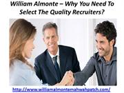 William Almonte – Why You Need To Select The Quality Recruiters