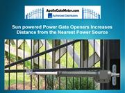 Sun powered Power Gate Openers Increases Distance from the Nearest Pow