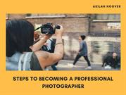 Akilah Hoover Steps to Becoming a Professional Photographer
