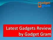 Latest Gadgets Review by Gadget Gram