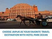 CHOOSE JAIPUR AS YOUR FAVORITE TRAVEL DESTINATION WITH HOTEL PARK OCEA