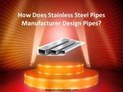 How Does Stainless Steel Pipes Manufacturer Design Pipes?