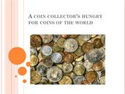 A coin collector's hungry for coins of the world