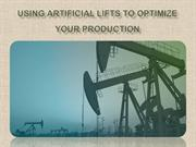 Using Artificial Lifts to Optimize Your Production