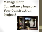 Project Management Consultancy Improve Your Construction Project?