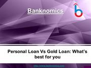 Personal Loan Vs Gold Loan: What's best for you