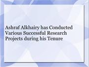 Ashraf Alkhairy has Conducted Various Successful Research Projects dur