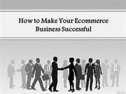 How to Make Your Ecommerce Business Successful