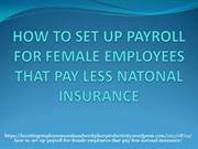 HOW TO SET UP PAYROLL FOR FEMALE EMPLOYEES THAT PAY LESS NATONAL INSUR