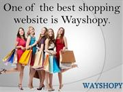 One of the best shopping website is Wayshopy