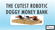 The Cutest Robotic Doggy Money Bank