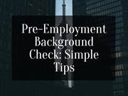 Pre-Employment Background Check: Simple Tips