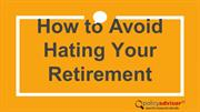 How to Avoid Hating Your Retirement
