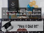 5 reasons why a photo booth is a must have a at graduation parties
