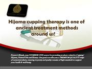 Hijama cupping therapy is one of the ancient treatment methods around