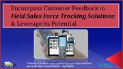 Encompass Customer Feedback in Field Sales Force Tracking Solutions