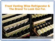 Front Venting Wine Refrigerator & The Brand To Look Out For.