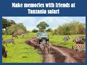 Make memories with friends at Tanzania safari