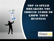 TOP 10 SPEED BREAKERS YOU SHOULD AVOID TO GROW YOUR BUSINESS