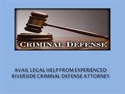 Avail Legal Help from Experienced Riverside Criminal Defense Attorney