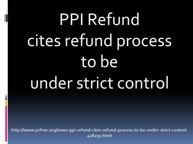 Ppi refund cites refund process to be under strict control authorstream solutioingenieria Image collections
