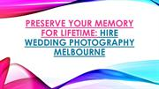 Capture The Best Moments - Hire Wedding Photography Melbourne
