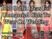 Best Outfit Ideas For Unmarried Girls To Wear On Wedding