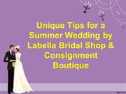 Unique Tips for a Summer Wedding by Labella Bridal Shop & Consignment