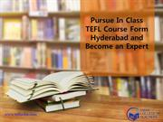 TEFL-Pursue In Class TEFL Course Form Hyderabad and Become an Expert