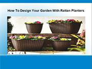 How To Design Your Garden With Rattan Planters