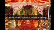 The Vibrant features of Indian Weddings
