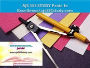 AJS 582 STUDY Pride In Excellence/ajs582study.com