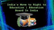 India's Move to Right to Education  Education Board In India