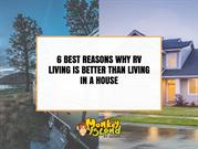 6 BEST REASONS WHY RV LIVING IS BETTER THAN LIVING IN A HOUSE.compress