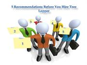 5 Recommendations Before You Hire Tree Lopper