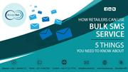 How Retailers Can Use Bulk SMS Service - 5 Things You Need To Know Abo