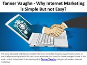 Tanner Vaughn - Why Internet Marketing is Simple