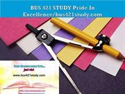 BUS 421 STUDY Pride In Excellence/bus421study.com