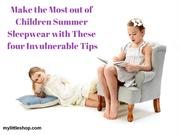 Make the Most out of Children Summer Sleepwear with four Invulne
