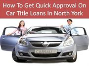Get quick approval on car title loans in North York easily