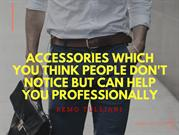 Accessories Which you Think People don't notice but can Help you Profe
