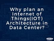 Why plan an Internet of Things(IOT) Architecture in Data Center?