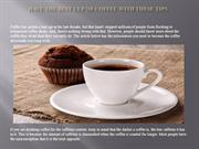 Have the Best Cup of Coffee with These Tips