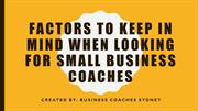 Factors To keep in Mind when Looking For Small Business Coaches