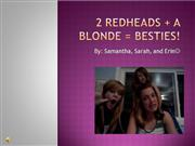 2 Red head   A      Blonde = Besties