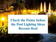 Check the Points before the Pool Lighting Ideas Become Real